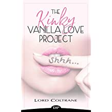 The Kinky Vanilla Love Project: The Sexy Soulful Journey from Betrayal to Bliss
