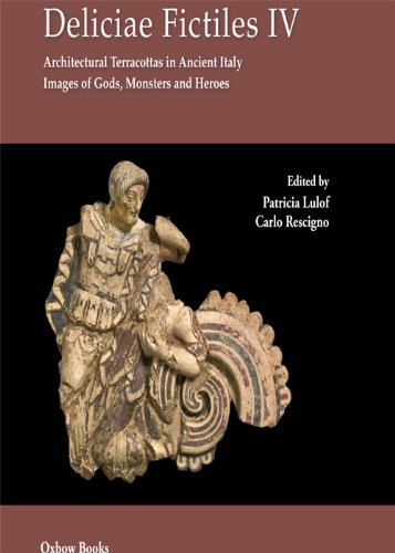 (Deliciae Fictiles IV: Architectural Terracottas in Ancient Italy. Images of Gods, Monsters and Heroes (Italian Edition))