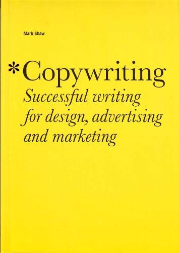 Copywriting: Successful Writing for Design, Advertising, and Marketing