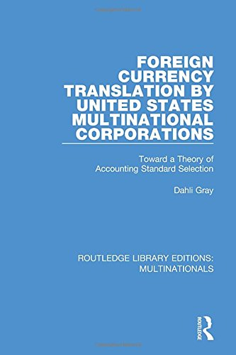 Foreign Currency Translation by United States Multinational Corporations: Toward a Theory of Accounting Standard Selection: Volume 3