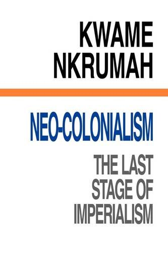Neo-Colonialism : The Last Stage of Imperialism
