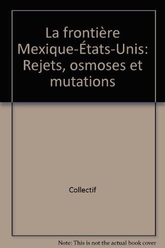 La frontière Mexique-Etats-Unis: Rejets, osmoses et mutations (French Edition) (Provence Border)
