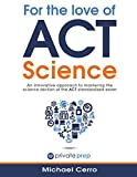 img - for For the Love of ACT Science: An innovative approach to mastering the science section of the ACT standardized exam book / textbook / text book