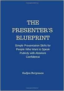The Presenter's Blueprint: Simple Presentation Skills for