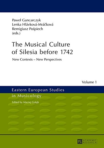 Download The Musical Culture of Silesia before 1742: New Contexts – New Perspectives (Eastern European Studies in Musicology) ebook