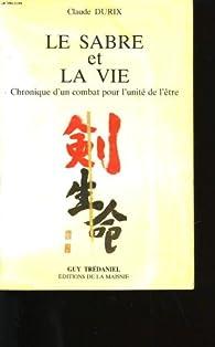 Le sabre et la vie par Claude Durix