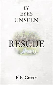 Rescue: By Eyes Unseen by [Greene, F. E.]