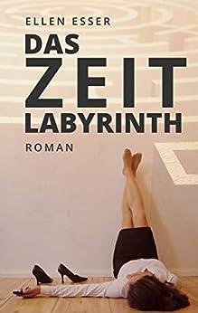 Das Zeitlabyrinth: Roman (German Edition) by [Esser, Ellen]