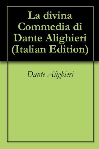 La divina Commedia di Dante Alighieri (Italian Edition)
