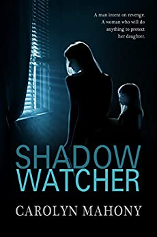Shadow Watcher, A Romantic Suspense Novel by [Mahony, Carolyn]