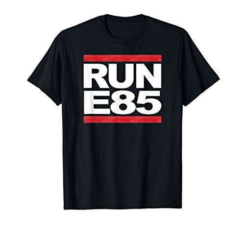 Run E85 - Funny Street Car Racing T-Shirt