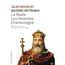 Histoire de France -Tome 1: La Gaule, les Invasions, Charlemagne