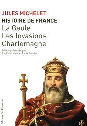 Histoire de France, tome 1 : La Gaule, les invasions, Charlemagne