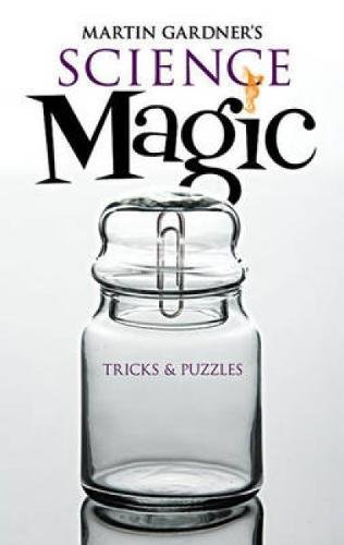 Martin Gardner's Science Magic: Tricks and Puzzles (Dover Magic Books) (7 Simple Magic Tricks With Household Items)