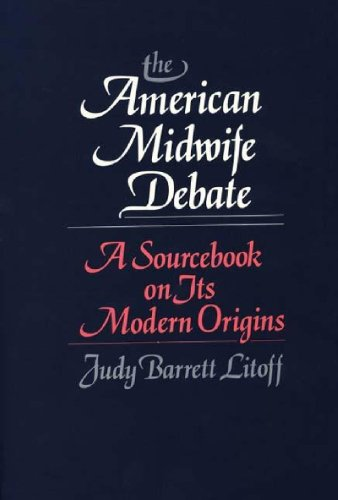 The American Midwife Debate: A Sourcebook on its Modern Origins (Contributions in Medical Studies)