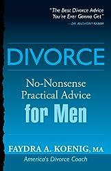 Divorce: No-Nonsense Practical Advice for Men (Divorce: No-Nonesense Practical Advice Book 1)