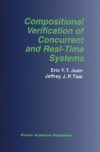 Compositional Verification of Concurrent and Real-Time Systems (The Springer International Series in Engineering and Computer Science) by Eric Y T Juan Jeffrey J P Tsai