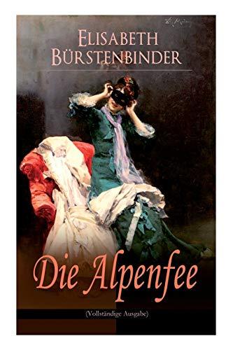 Die Alpenfee (Vollständige Ausgabe)  [Bürstenbinder, Elisabeth] (Tapa Blanda)
