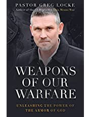 Weapons of Our Warfare: Unleashing the Power of the Armor of God
