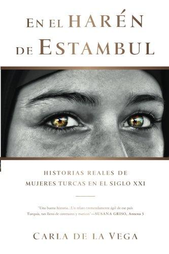 En el Harén de Estambul: Historias Reales de Mujeres Turcas en el SXXI (Spanish Edition)