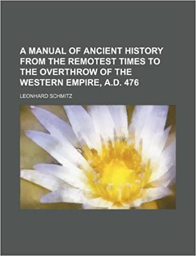 A manual of ancient history from the remotest times to the