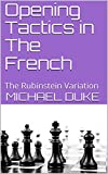 Opening Tactics In The French: The Rubinstein Variation-Michael Duke