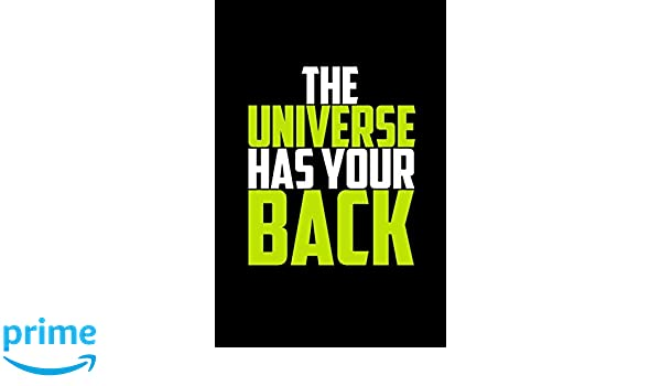 112 Pages, Unlined, 6 x 9 The Universe Has Your Back: Journal Diary Colorful Motivational Notebook Unique