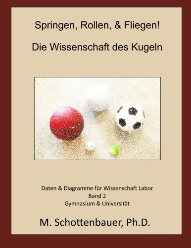 Download Springen, Rollen, & Fliegen: Die Wissenschaft des Kugeln: Daten & Diagramme für Wissenschaft Labor: Band 2 (German Edition) pdf