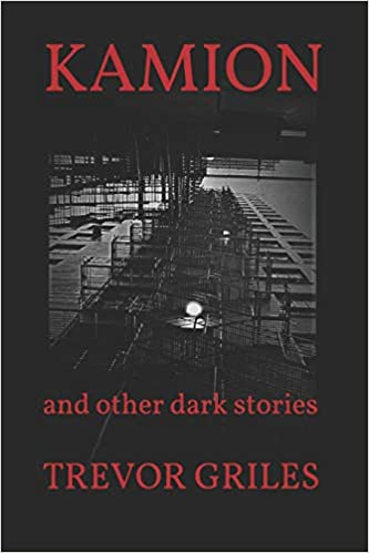 KAMION: and other dark stories: TREVOR GRILES: 9781792621932