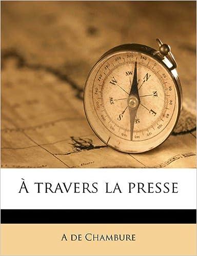 Lire en ligne A Travers La Presse pdf, epub ebook
