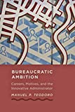 Bureaucratic Ambition: Careers, Motives, and the Innovative Administrator (Johns Hopkins Studies in Governance and…