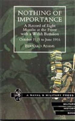 Read Online Nothing of Importance. A Record of Eight Months at the Front with a Welsh Battalion October 1915 to June 1916 2001(Hardback) - 2006 Edition ebook