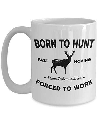 Born To Hunt Coffee Mug - Forced To Work Deer Hunting Theme Cup