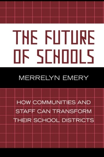 The Future of Schools: How Communities and Staff Can Transform Their School Districts (Leading Systemic School Improvement)