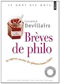 Brèves de philo : La sagesse secrète des phrases toutes faites par Laurence Devillairs