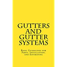 Gutters and Gutter Systems: Basic Guide for Gutter Parts, Installation, and Estimating