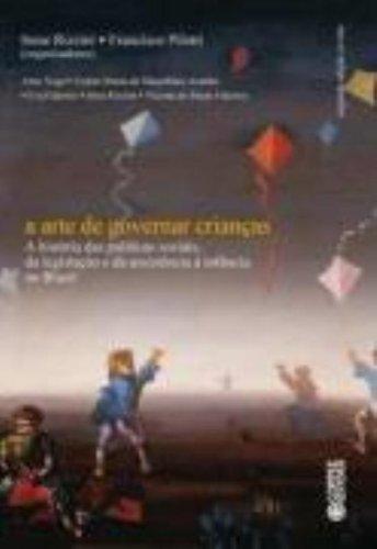 A Arte de Governar Crianças. A História das Políticas Sociais, da Legislação e da Assistência à Infância no Brasil