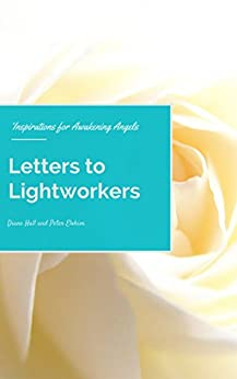 Letters to Lightworkers: Inspirations for Awakening Angels by [Hall, Diane]