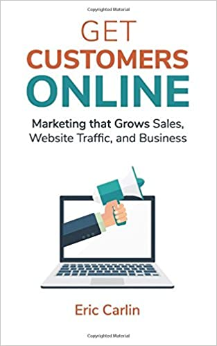 Get Customers Online: Marketing that Grows Sales, Website Traffic, and Business