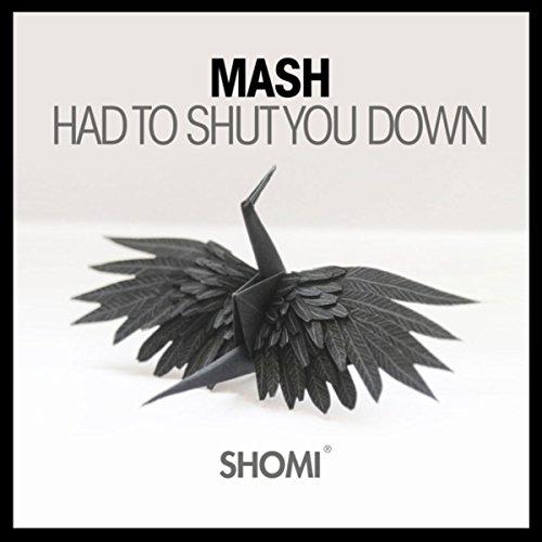 Had To Shut You Down