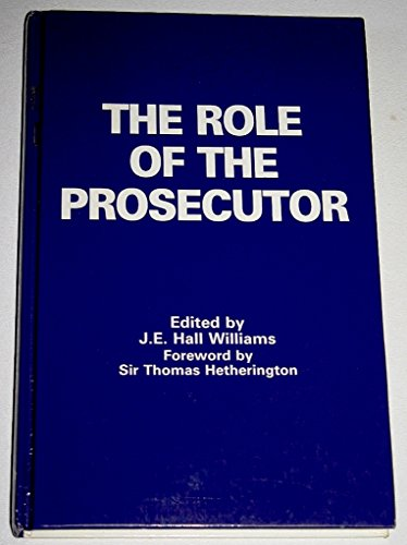 The Role of the Prosecutor: Report of the International Criminal Justice Seminar Held at the London School of Economics