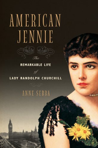 American Jennie: The Remarkable Life of Lady Randolph Churchill cover
