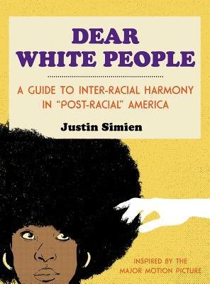 Dear White People  A Guide To Inter Racial Harmony In  Post Racial  America    Author  Justin Simien  Published On  October  2014