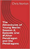 The Adventures of Young Merlin Season 2, Episode one: #Uther Pendragon and the Pendragons