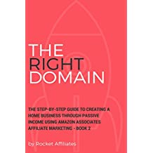 The Online Affiliate Machine - Book 2 The RIGHT Domain: The step-by-step guide to creating a home business through passive income using Amazon Associates Affiliate Marketing - Book 2