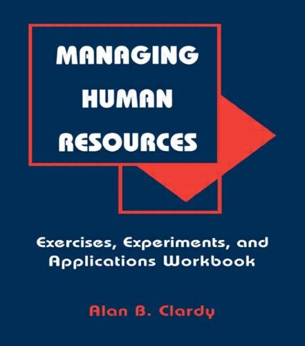 Managing Human Resources: Exercises, Experiments, and Applications