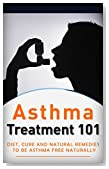 Asthma: Treatment for beginners (2nd EDITION + BONUS CHAPTERS) - Diet, Cures and Natural Remedies to get rid of Asthma Naturally (Asthma Cure - Asthma Diet - Asthma Treatment - Asthma Tips Book 1)