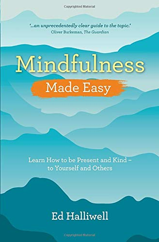 Mindfulness Made Easy: Learn How to Be Present and Kind – to Yourself and Others