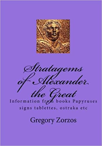 Stratagems of Alexander the Great: Information from books Papyruses signs tablettes, ostraka etc (Greek Edition)