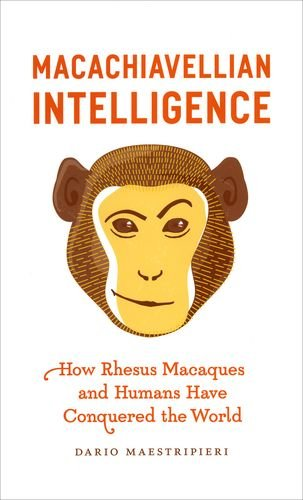 Read Online Macachiavellian Intelligence: How Rhesus Macaques and Humans Have Conquered the World PDF